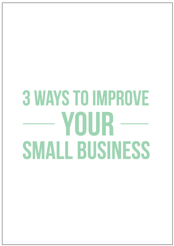 3 easy ways to improve your small business