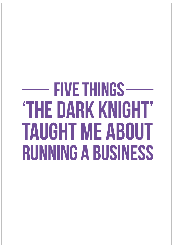 The Dark Knight- You can learn a lot from some of these movies and -as I've realised a few days when I decided to unwind by rewatching Christopher Nolan's brilliant The Dark Knight- you can even learn a thing or two about how to run a business