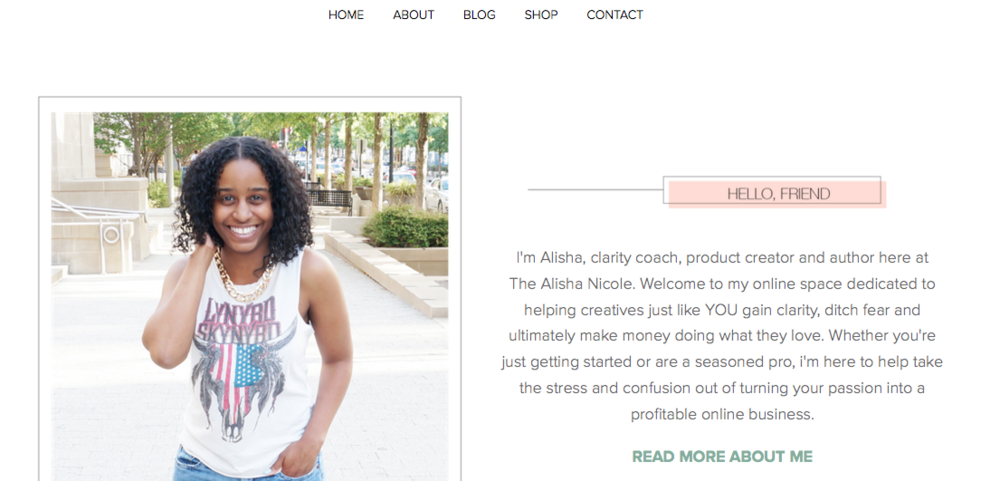 Another example is  Alisha Nicole's  homepage; she has a friendly photo of herself so visitors immediately get to place a face to the website and she describes what she does and who she does it for.