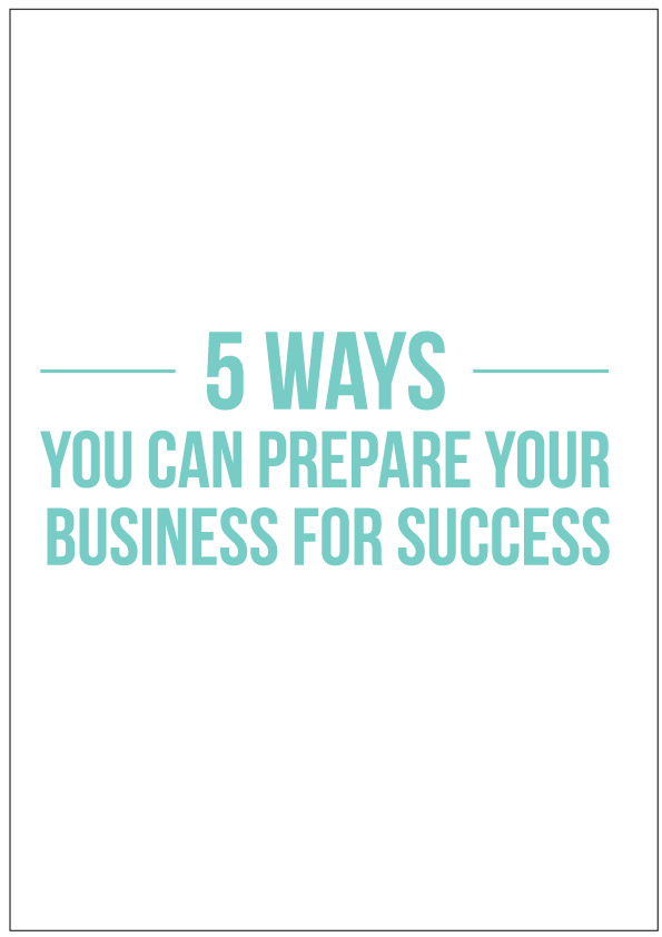 5 ways you can prepare your business for success