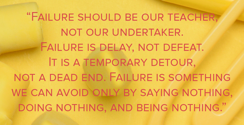 Failure should be our teacher.