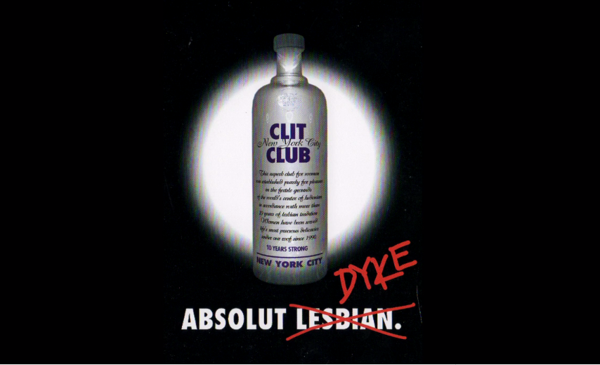 Parody of Absolute Vodka add. Bottle reads clit club and below text absolute dyke