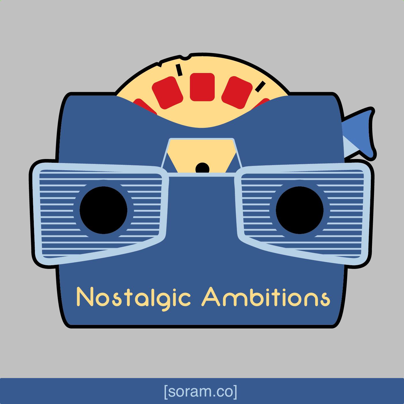 Nostalgic Ambitions