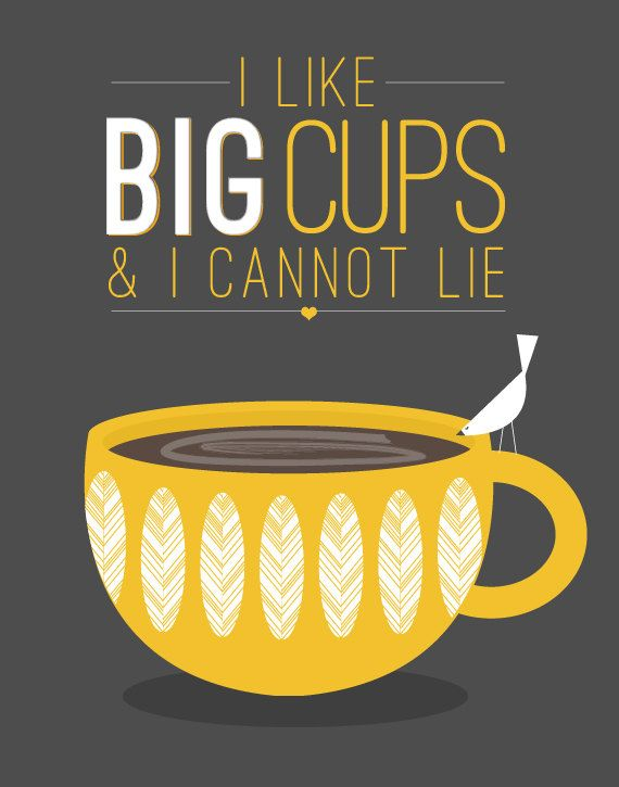 I like big cups.jpg