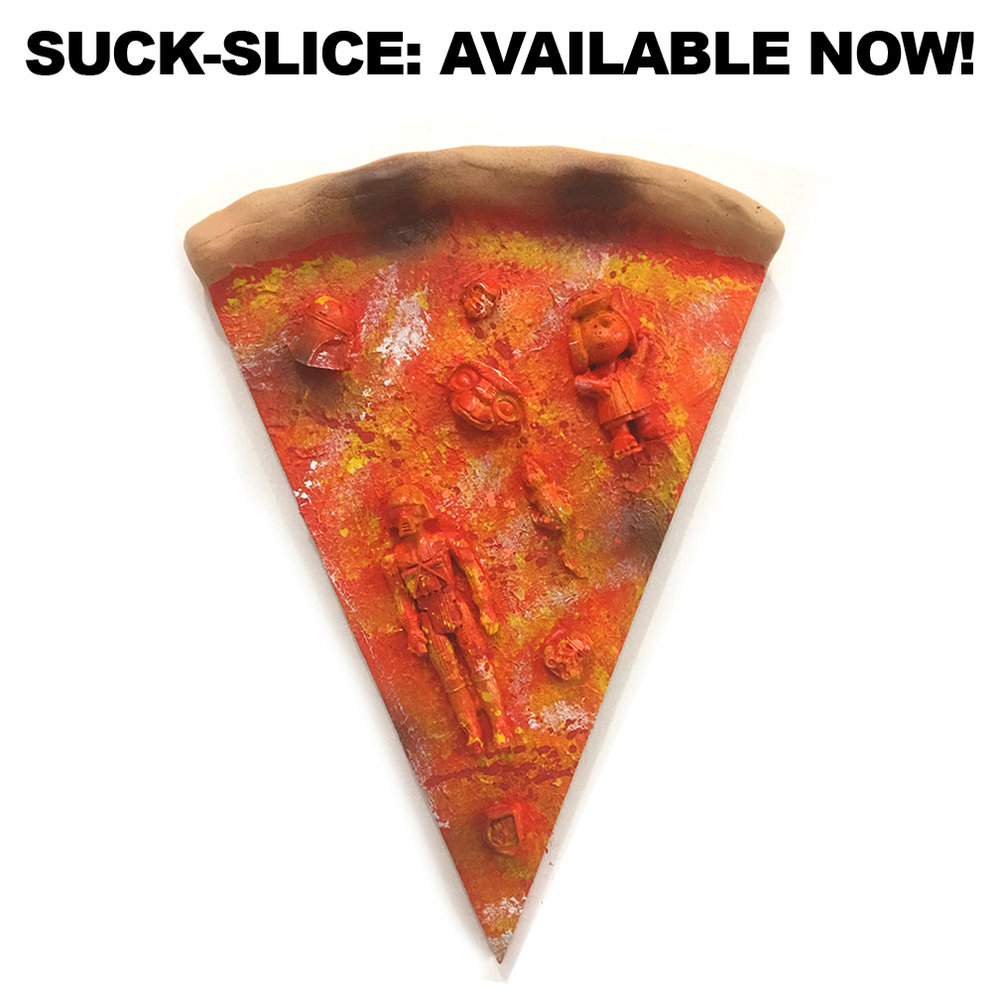 Available now in our  STORE  is the new series of SUCK-SLICES! Hand-made, unique, wall hangable, Wooden, Life-Size Pizza slices topped with globs of Reject Resin figures! 18 Piece Edition. Each one is different! Hand made and Numbered by THE SUCKLORD HIMSELF!  Join our  Mailing list  for a 10% Discount Code!