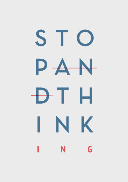 STOP AND THINK, STOP THINKING, print. Image via Mess Project.