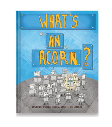 What's An A.C.O.R.N.?  JOE IS A CURIOUS ROBOT. HE IS MOST CURIOUS ABOUT HUMANS. BUT ROBOTS ARE NOT SUPPOSED TO BE CURIOUS. SO WHEN JOE BEGINS TO CHANGE, HE IS CALLED AN A.C.O.R.N. SO, WHAT'S AN A.C.O.R.N.?