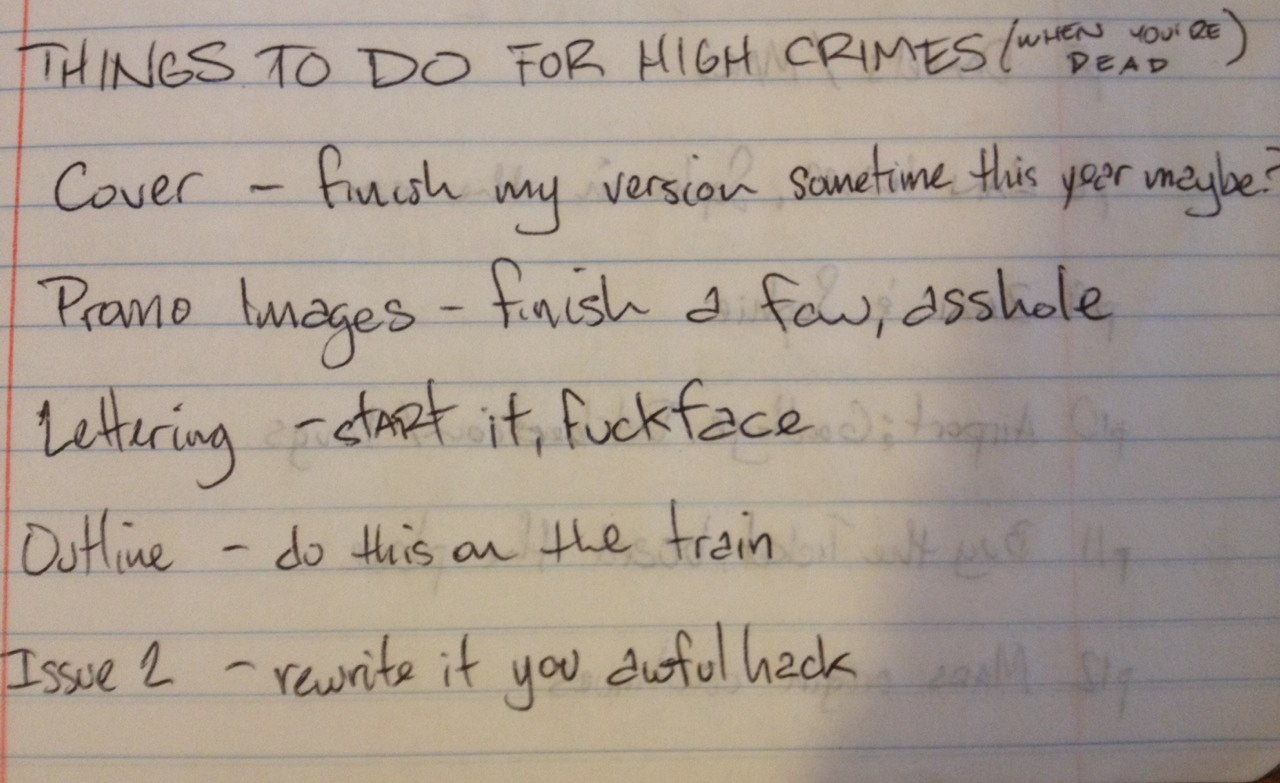 Found this in the HIGH CRIMES notebook, written sometime in December 2012. This is as close to a transcription of my train of thought when I'm in the weeds and starting to lose hope.