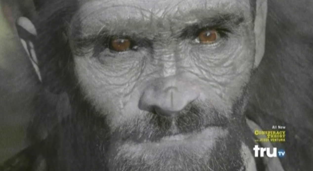 "Charles Manson-Chimpanzee hybrid (they call them ""Humanzees""— is this a Humansonzee?). As depicted by the non-existent art department of CONSPIRACY THEORY WITH JESSE VENTURA, head and shoulders frontrunner for the Stupidest TV Show Ever Made Awards."