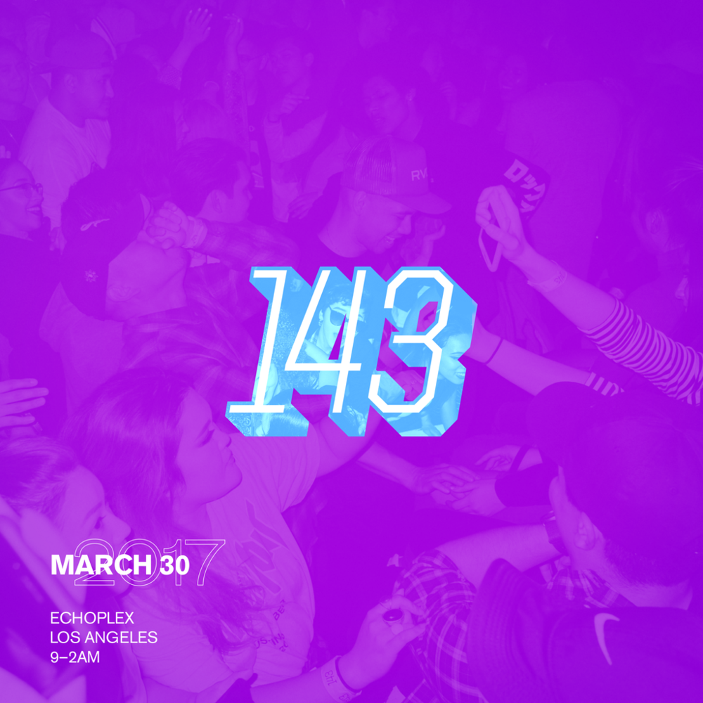 143 LA - March 30,, 2017 - 9pm-2am - Echoplex 1154 Glendale Blvd. LA, CA 90026 - 21+  -  $10 cover all night With guest DJ's and 143 Residents Partytime, Induce, siik