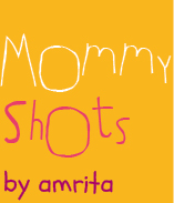 Mommy Shots by Amrita