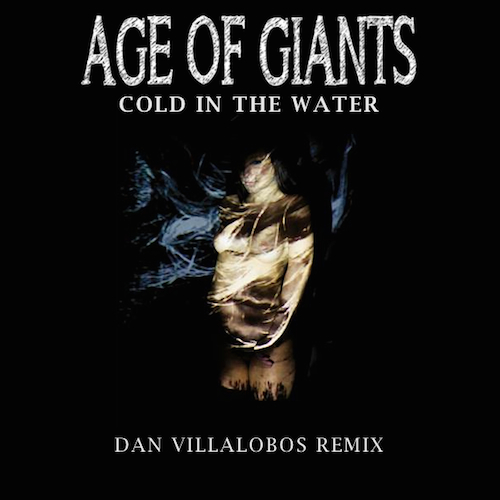 Age of Giants  Cold In The Water (Dan Villalobos Remix) (2014) Remix Producer  BBC Introducing Norfolk