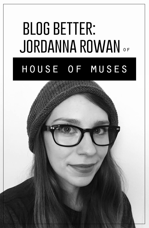 Small Talk Social feature: Blog Better, an interview with Jordanna Rowan from the blog House of Muses