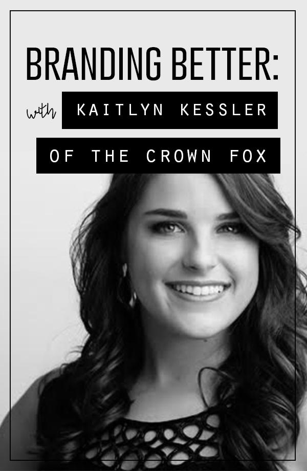 Branding Better | An Interview with Kaitlyn Kessler of The Crown Fox
