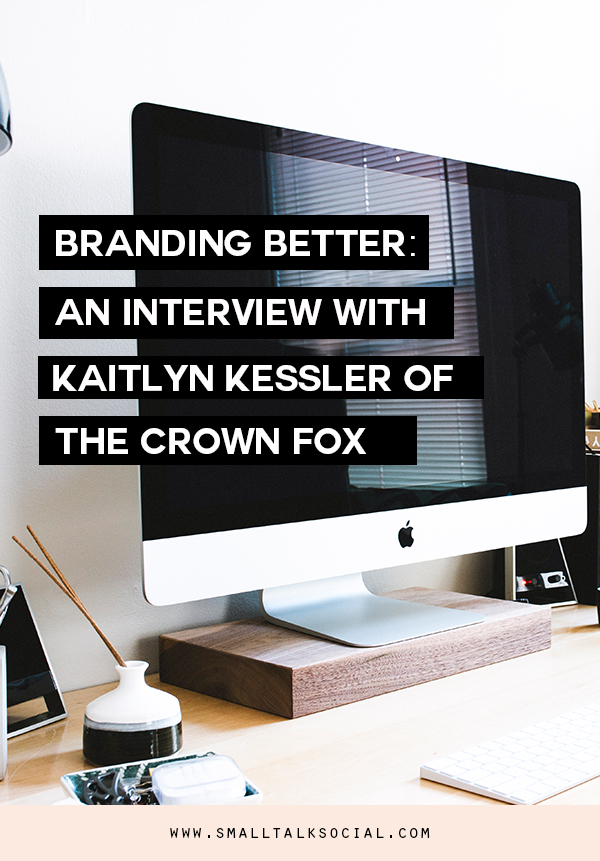 Branding Better | An Interview with Kaitlyn Kessler of The Crown Fox