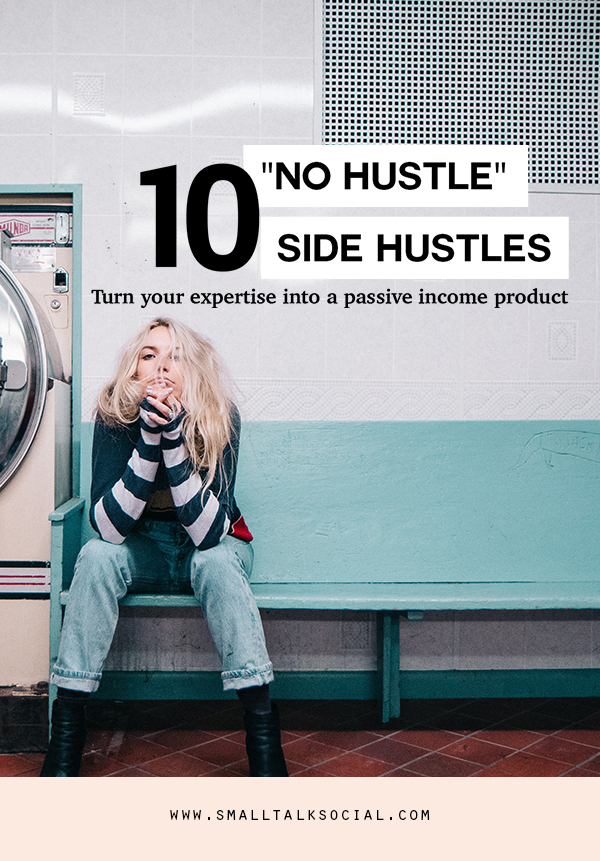 Work less + make more money. 10 side hustles for passive income for creatives from Small Talk Social from Stephanie Gilbert