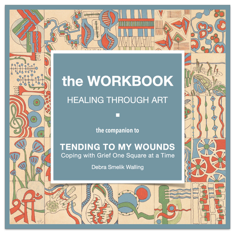 A companion to  TENDING TO MY WOUNDS, Coping with Grief One Square at a Time . The workbook instructs and guides one through the art process used in the book, an example of how healing through art can be beneficial as one paves the path to self-discovery, self-healing.   The Workbook, Healing Through Art  suggests a simple exercise that helps on to refocus during and after a loss. Like the  Workshop  randomly offered, the Workbook is a step-by-step guide, the workbook gets you started in creating your own square-a-day canvas with words to inspire and hopefully stimulate the creativity of your heart.    BUY NOW