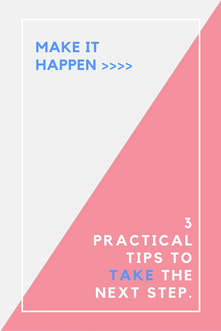 Make It Happen_ 3 Practical Tips To Take.jpg
