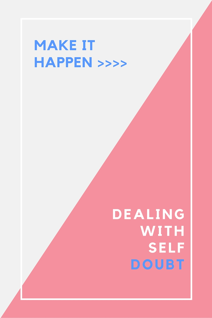 Make It Happen_ Dealing With Self Doubt.jpg