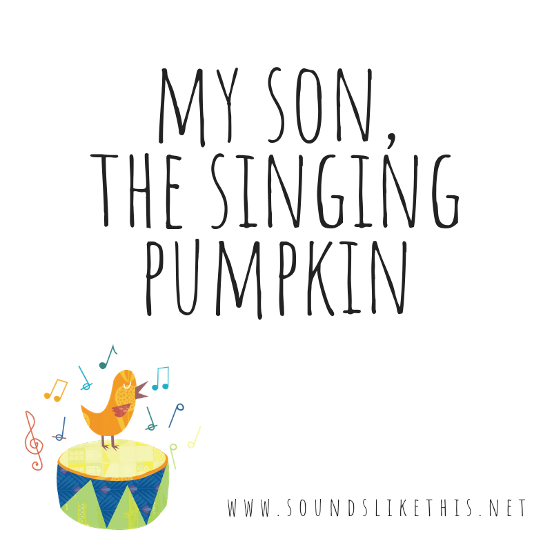 My Son, The Singing Pumpkin.png