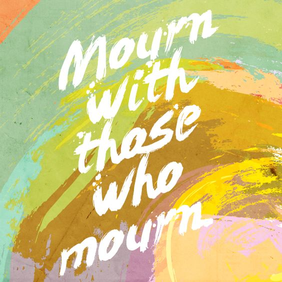 Mourn with Those Who Mourn