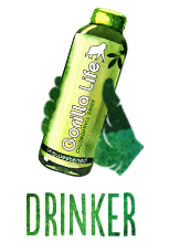 Drinker  - Being a part of the jungle can be as simple as drinking Gorilla Life and feeling the wonderful benefits of chlorophyll! Go ahead, inhale a bottle. We do!