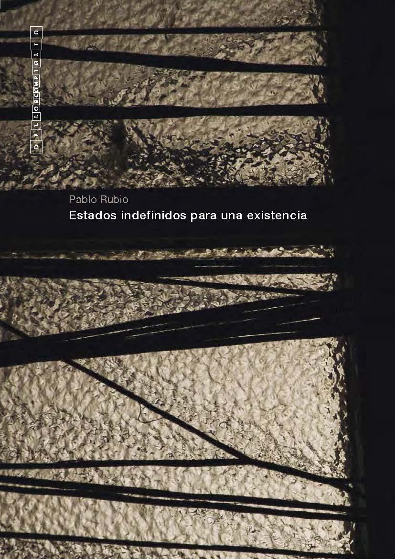 Pablo Rubio |Estados indefinidos para una existencia    Catalogue   Associazione Culturale Dello Scompiglio, 2014