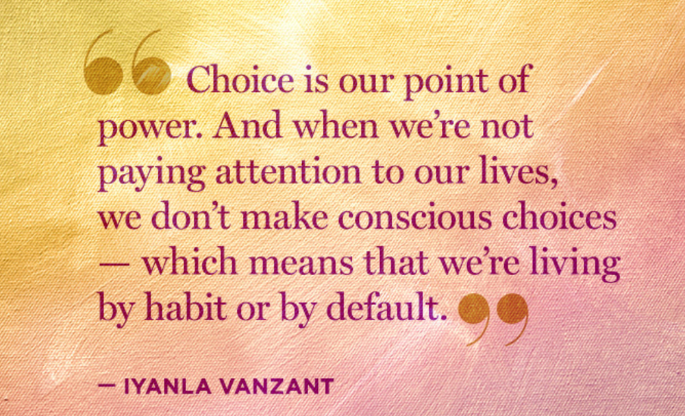 Changing your life means changing your behavior which means paying attention to our daily choices.