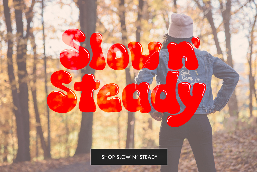 The Slow n' Steady Collection
