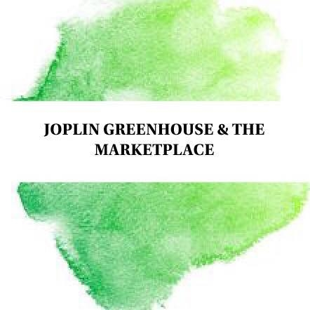 Joplin Greenhouse and The Marketplace
