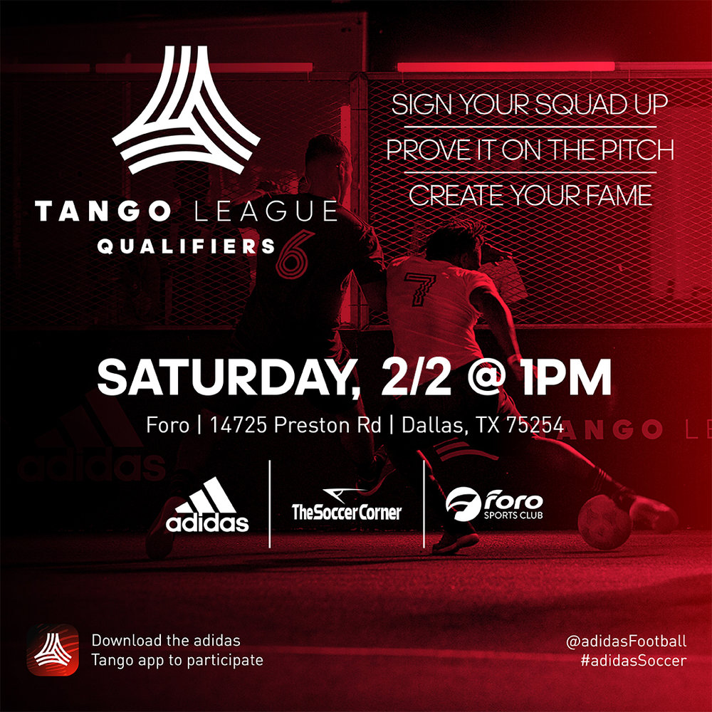 Tango League Qualifier - February 2nd at Foro Sports Club!Calling all soccer creators! #adidastango is coming to Foro Sports Club! The journey starts here! Create your game with the new #adidas tango app.Sign your team up for a chance to be selected by Adidas! Prize: FREE trip to LA for winning team!1) Download the app here2) Sign up your team!3) Register your team for your local regional qualifier4) Win!5) Get flown to LA to compete in the North American Final