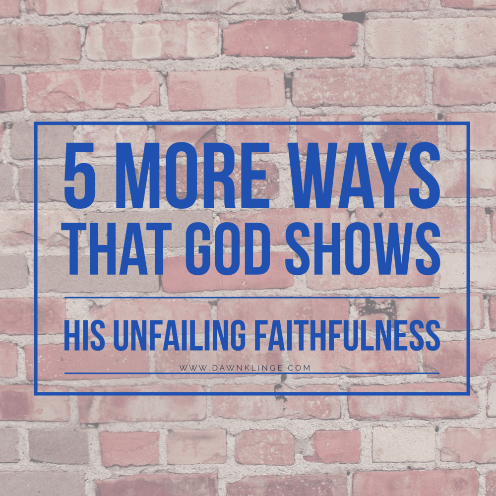 5 more ways that God shows his unfailing faithfulness