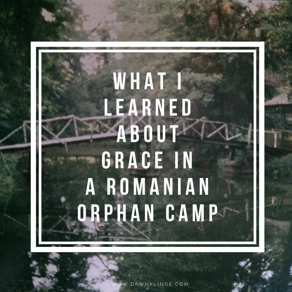 What I Learned about Grace in a Romanian Orphan Camp