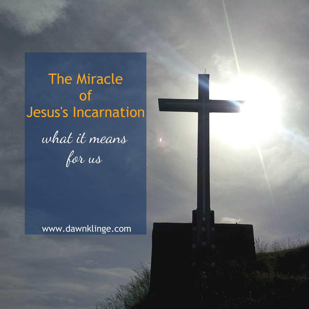 the miracle of Jesus's incarnation- and what it means to us