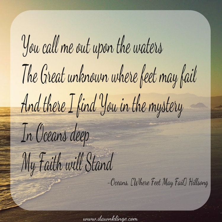 You call me out upon the waters, the great unknown, where feet may fail....