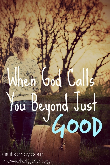 Grace and Truth, February 12, When God Calls You Beyond Just Good