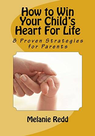 How to Win Your Child's Heart for Life by Melanie Redd