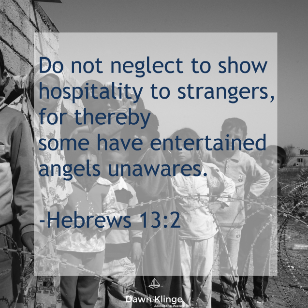 Do not neglect to show hospitality to strangers...