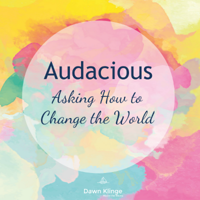 Audacious:  Asking How to Change the World