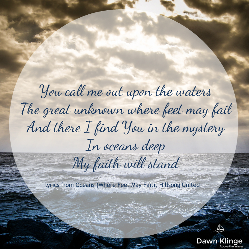 You call me out upon the waters The great unknown where feet may fail And there I find You in the mystery In oceans deep My faith will stand  -lyrics from, Oceans (Where Feet May Fail), Hillsong United