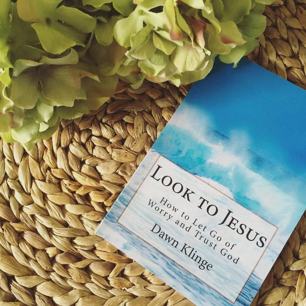Look to Jesus:  How to Let Go of Worry and Trust God