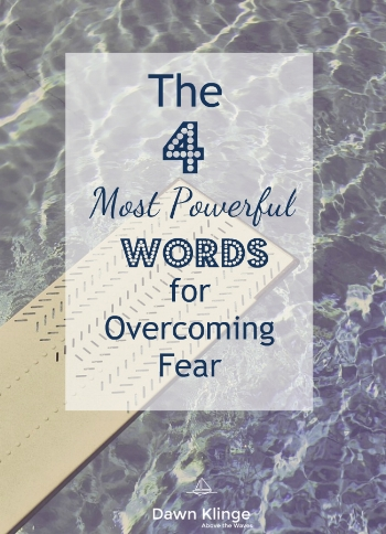 the four most powerful words for overcoming fear