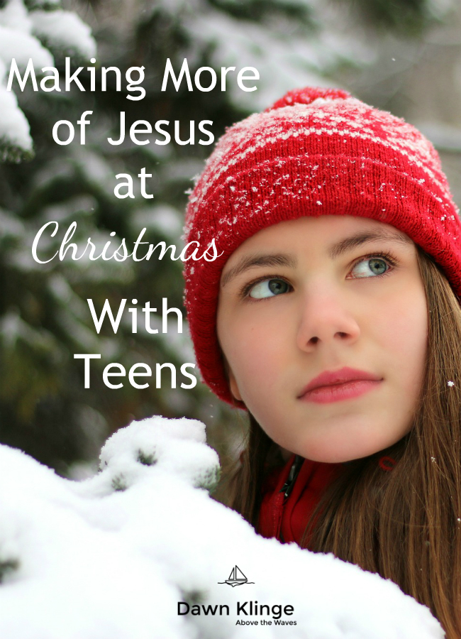 making more of Jesus at Christmas- with teens