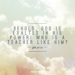 God is a teacher, exalted in power