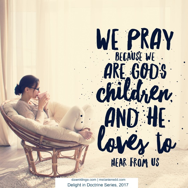 We pray because we are God's children and he loves to hear from us