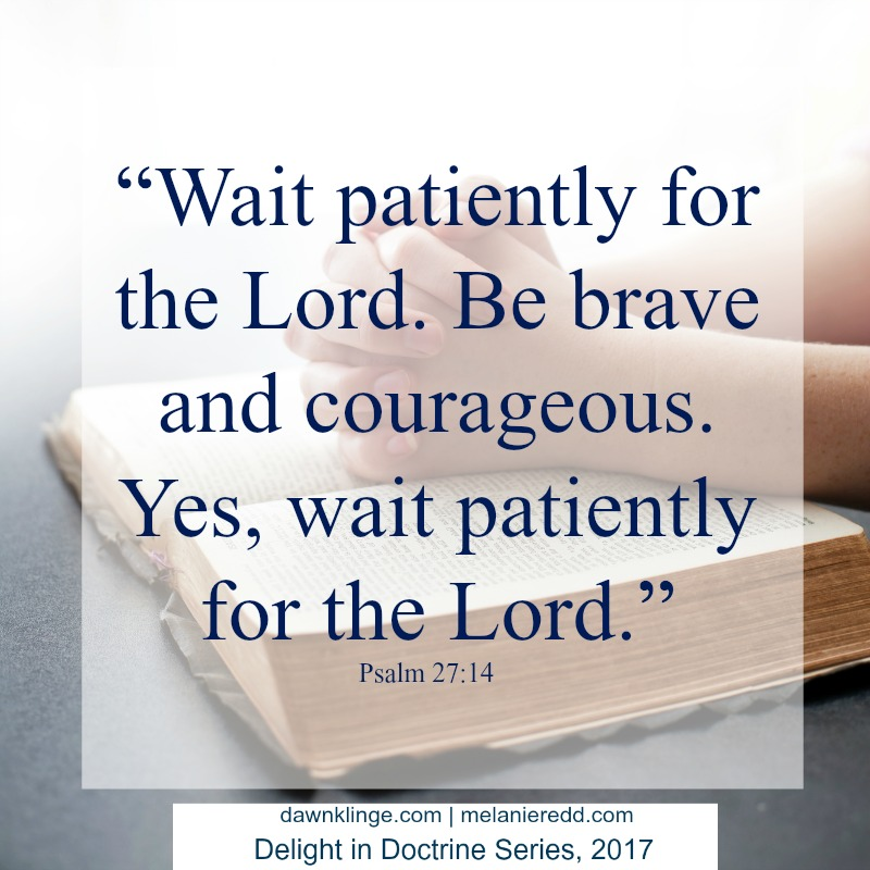 "Psalm 27:14 ""Wait patiently for the Lord. Be brave and courageous. Yes, wait patiently for the Lord."""