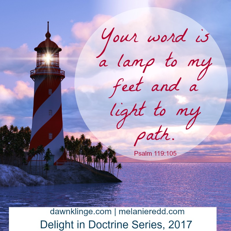 """Your word is a lamp to my feet and a light to my path."" Psalm 119:105"