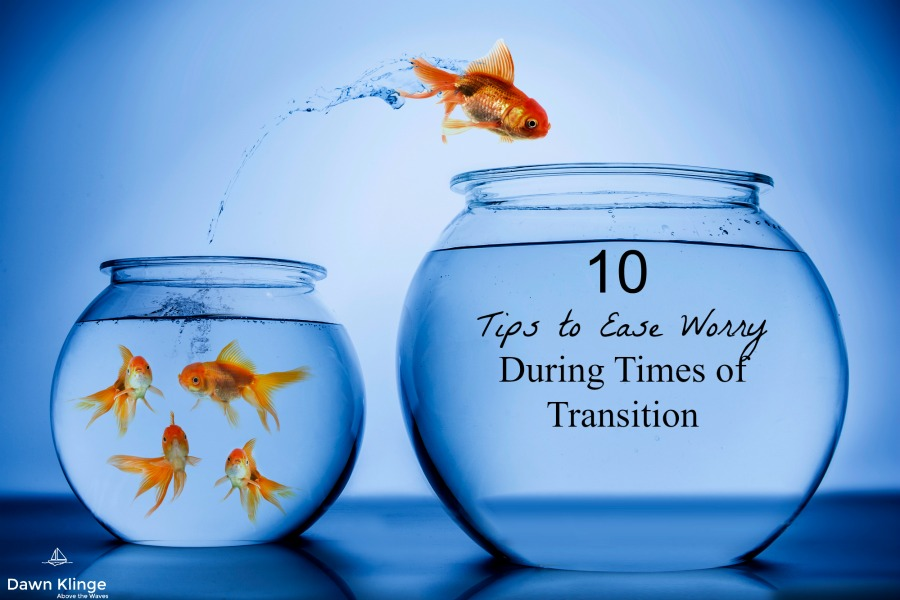 10 Tips to Ease Worry During Times of Transition