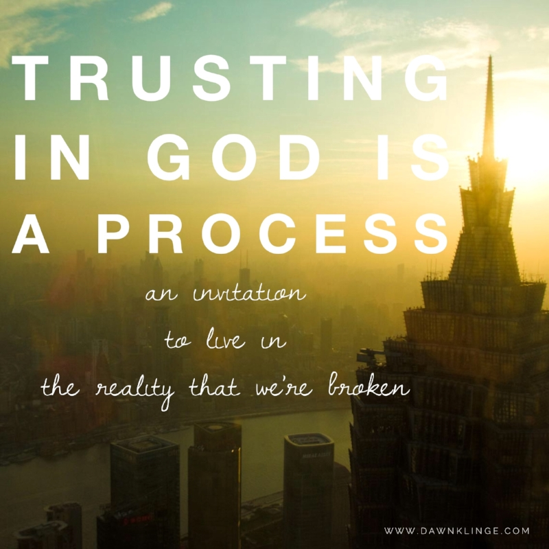 trusting God is a process:  an invitation to live in the reality that we're broken