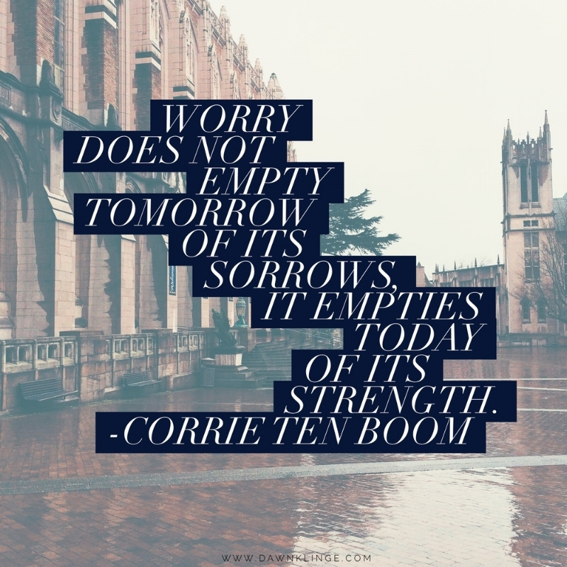 worry doesn't empty tomorrow of it's sorrows...